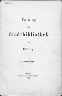 Katalog der Stadtbibliothek zu Elbing. Bd. 2.