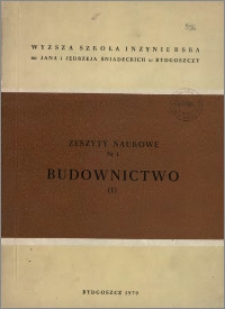 Zeszyty Naukowe. Budownictwo / Wyższa Szkoła Inżynierska im. Jana i Jędrzeja Śniadeckich w Bydgoszczy, z.1 (1), 1970