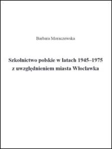 Szkolnictwo polskie w latach 1945-1975 z uwzględnieniem miasta Włocławka