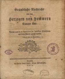 Gründliche Nachricht von den Herzogen von Pommern Danziger Linie : worin zugleich die Nachrichten der Polnischen Schriftsteller von dieser Materie geprüft werden