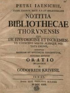 Notitia Bibliothecae Thorunensis qua de eius origine et incrementis codicibus msstis aliisque notatu dignis, nonnulla breviter et succincte exponuntur, accessit eiusdem oratio in laudem b. Godofredi Krivesii