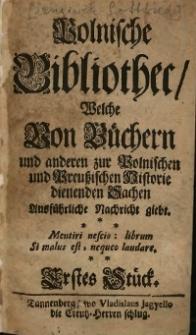 Polnische Bibliothec : welche von Büchern und anderen zur Polnischen und Preußischen Historie dienenden Sachen ausführliche Nachricht giebt, St. 1-5