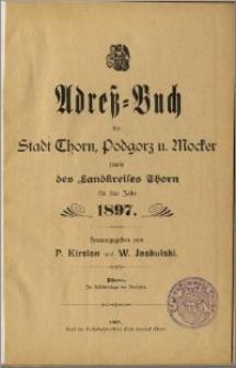 Adress-Buch der Stadt Thorn, Podgorz u. Mocker sowie des Landkreises Thorn für das Jahr 1897