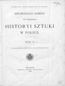 Sprawozdania Komisyi do Badania Historyi Sztuki w Polsce T. 5 (1896)