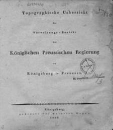 Topographische Übersicht des Verwaltungs-Bezirks der Königlichen Preussischen Regierung zu Königsberg in Preussen