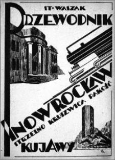 Przewodnik po Inowrocławiu i Kujawach : (Kruszwica, Strzelno, Pakość)