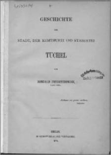 Geschichte der Stadt, der Komturei und Starostei Tuchel