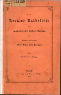 Die Revaler Rathslinie : nebst Geschichte der Rathsverfassung und einem Anhange über Riga und Dorpat