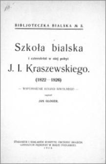Szkoła bialska i czteroletni w niej pobyt J. I. Kraszewskiego (1822-1826) : wspomnienie kolegi szkolnego