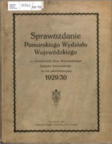Sprawozdanie Pomorskiego Wydziału Wojewódzkiego z Administracji Pomorskiego Wojewódzkiego Związku Komunalnego za Rok Administracyjny 1929-1930