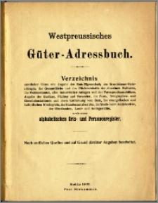 Westpreussisches Güter-Adressbuch : Verzeichnis sämtlicher Güter mit [...] einem alphabetischen Orts - und Personenregister : Nach amtlichen Quellen [...] bearb