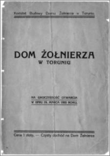 Dom Żołnierza w Toruniu : na uroczystość otwarcia w dniu 19. marca 1933 roku
