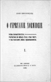 O Cypryanie Norwidzie : próba charakterystyki, przyczynki do obrazu życia i prac poety, na podstawie źródeł rękopiśmiennych. T. 1