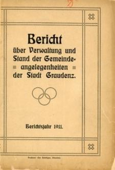 Bericht über Verwaltung und Stand der Gemeinde-Angelegenheiten der Stadt Graudenz. Berichtsjahr 1911