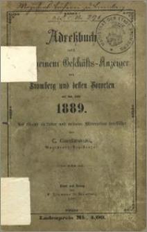 Adressbuch nebst allgemeinem Geschäfts-Anzeiger von Bromberg und dessen Vororten auf das Jahr 1889 : auf Grund amtlicher und privater Materialien