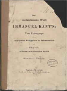 Das nachgelassene Werk Immanuel Kant's : vom Uebergange von den metaphysischen Anfangsgründen der Naturwissenschaft zur Physik