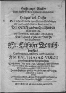 Hoffnungs-Ancker : so die Kinder in ihren Trübsalen ergreiffen... Elisabet Dombszdorffin desz... Balthasar Voidii gewesenen lieben Ehegemahlin, welche den 23 Aug. dieses 1643 Jahrs... selig und sanfft in Gott verschieden und folgenden 26 Aug... begraben ist...
