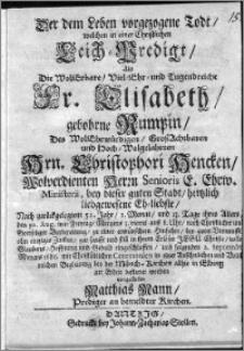 Der dem Leben vorgezogene Todt, welchen in einer christlichen Leich-Predigt... Elisabeth, gebohrne Rumpin, des... Christophori Hencken... hertzlich liebgewesene eh-liebste...