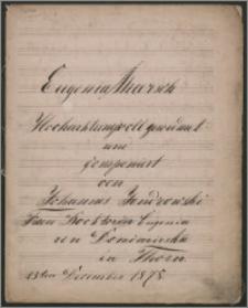 Eugenia Marsch [für Piano-Forte]. Hochachtungsvoll gevidmet und componirt von...