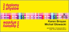 2 dyplomy 2 artystów : Karen Broyan, Michał Głowacki : 14 stycznia 2013 : [zaproszenie]