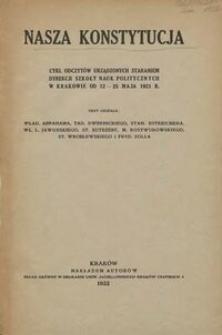 Nasza konstytucja : cykl odczytów urządzonych staraniem dyrekcji Szkoły Nauk Politycznych w Krakowie od 12 - 25 maja 1921 r.