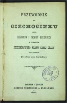 Przewodnik po Ciechocinku, jego historja i zasoby lecznicze : z dodaniem szczegółowego planu całej osady