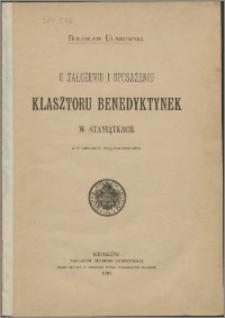 O założeniu i uposażeniu klasztoru benedyktynek w Staniątkach : z 5 tablicami litografowanemi