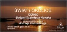 Świat i okolice : Kongo śladami Kazimierza Nowaka : pokaz multimedialny i prelekcja Andrzeja Ziółkowskiego : 6 marca 2013 : zaproszenie