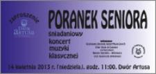 Poranek seniora : śniadaniowy koncert muzyki klasycznej : 14 kwietnia 2013 r. : zaproszenie