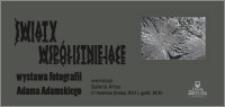 Światy współistniejące : wystawa fotografii Adama Adamskiego : wernisaż 17 kwietnia 2013 r.