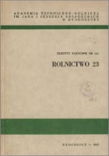 Zeszyty Naukowe. Rolnictwo / Akademia Techniczno-Rolnicza im. Jana i Jędrzeja Śniadeckich w Bydgoszczy, z.23 (141), 1987