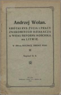 Andrzej Wolan : krótki rys życia i pracy znakomitego działacza w wieku reformy kościoła na Litwie : w 300-ną rocznicę śmierci Jego