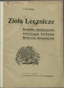 Zioła lecznicze : botanika okultystyczna, astrologja herbalna, medycyna hermetyczna