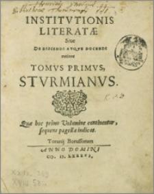 Institvtionis Literatae Siue De Discendi Atqve Docendi ratione Tomvs Primvs, Stvrmianvs : Quae hoc primo Volumine continentur, sequens pagella indicat