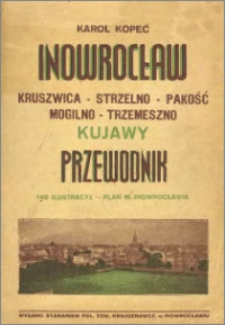 Ilustrowany przewodnik po Inowrocławiu i Kujawach : (Kruszwica - Strzelno - Trzemeszno - Mogilno - Pakość)