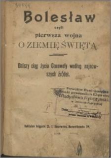 Bolesław czyli Pierwsza wojna o Ziemię Swiętą : dalszy ciąg życia Genowefy według najnowszych źródeł