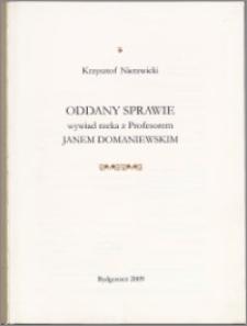 Oddany sprawie : wywiad rzeka z profesorem Janem Domaniewskim