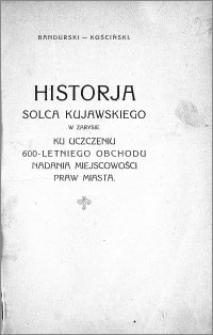 Historja Solca Kujawskiego w zarysie : ku uczczeniu 600-letniego obchodu nadania miejscowości praw miasta
