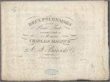 Deux polonaises : pour le piano-forte composée et dediée à Monsieur Charles Magnus