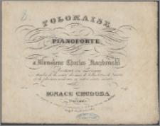Polonaise pour le pianoforte : composée et dediée à [...] Charles Kaczkowski docteur en medicine [...]
