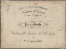 Deux polonoises : 6 walses, 3 mazurs et une anglaise composées pour le pianoforte : dediées à Mademoiselle Apolonie de Horodyska