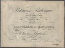 Polonoise pathétique : pour le piano-forte : composée et dediée à Mademoiselle Leopoldine de Maryńska