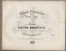Grand polonaise pour le Piano Forte : composée et dediée à Monsieur Caetan Donizetti Mâitre de Chapelle et compositeur de la Chambre Imp. Roy de S. M. l' Impereur d' Autriche