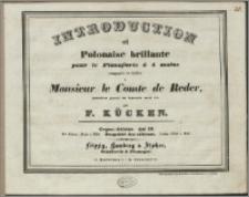 Introduction et polonaise brillante pour le pianoforte à 4 mains : composée et dediée à Monsieur le Comte de Reder...