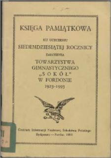 """Księga pamiątkowa ku uczczeniu siedemdziesiątej rocznicy założenia Towarzystwa Gimnastycznego """"Sokół"""" w Fordonie 1923-1993"""
