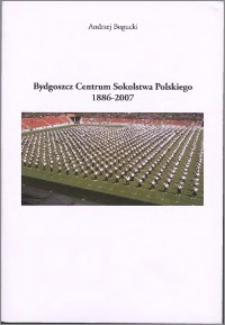 Bydgoszcz Centrum Sokolstwa Polskiego 1886-2007