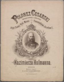 Polonez cesarski : skomponowany i ofiarowany Jego Cesar. Król. Mości Franciszkowi Józefowi I