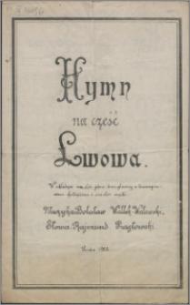 Hymn na cześć Lwowa : w układzie na chór jedno-dwugłosowy z towarzyszeniem fortepianu i na chór męski