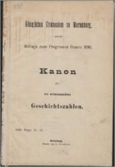 Königliches Gymnasium zu Marienburg : Beilage zum Programm Ostern 1896 : Kanon der zu erlernenden Geschichtszahlen