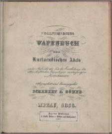 Vollstaendiges Wapenbuch des Kurlaendischen Adels : unter Aufsicht der für die Bearbeitung der ritterschaftlichen Genealogien niedergesetzten Kommission. [H. 5]